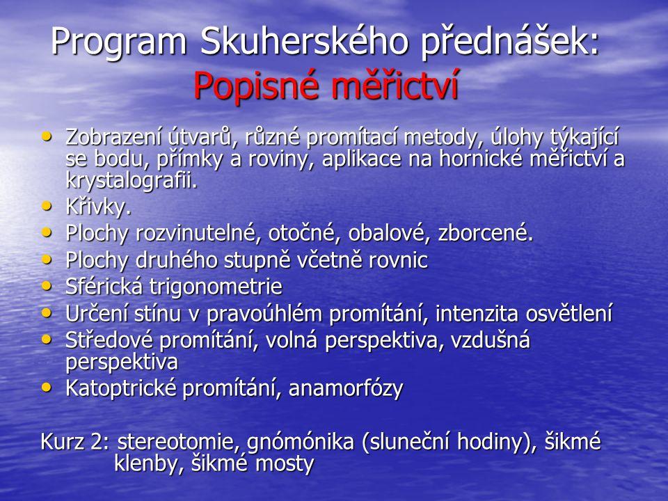 Program Skuherského přednášek: Popisné měřictví Zobrazení útvarů, různé promítací metody, úlohy týkající se bodu, přímky a roviny, aplikace na hornick