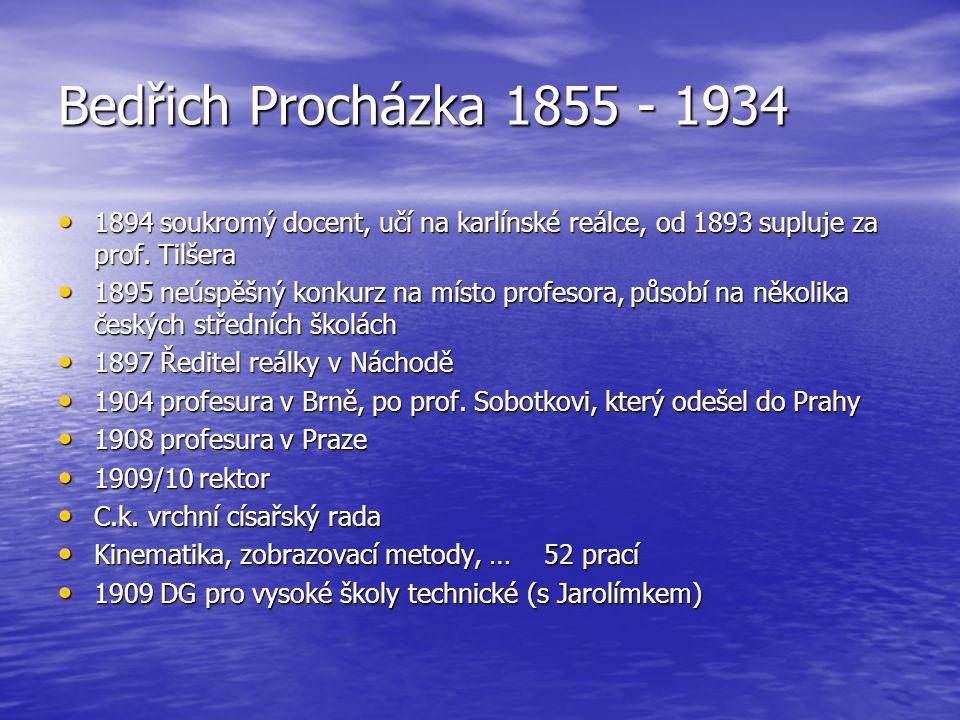 Bedřich Procházka 1855 - 1934 1894 soukromý docent, učí na karlínské reálce, od 1893 supluje za prof. Tilšera 1894 soukromý docent, učí na karlínské r