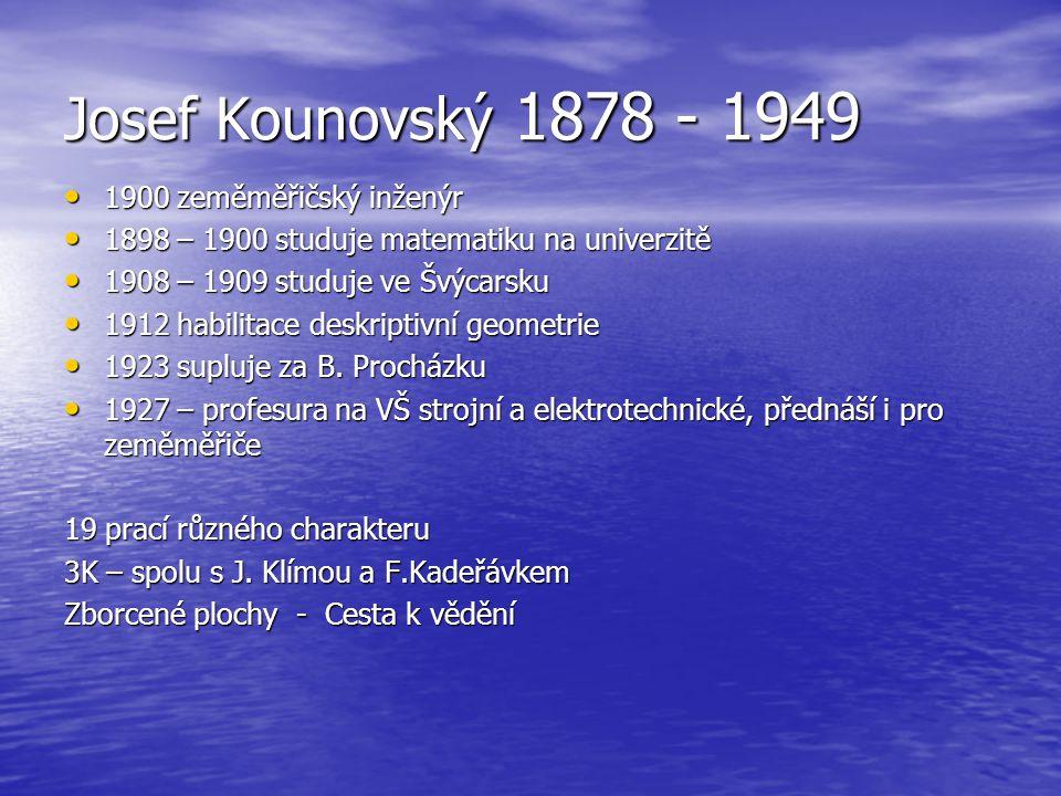 Josef Kounovský 1878 - 1949 1900 zeměměřičský inženýr 1900 zeměměřičský inženýr 1898 – 1900 studuje matematiku na univerzitě 1898 – 1900 studuje matem