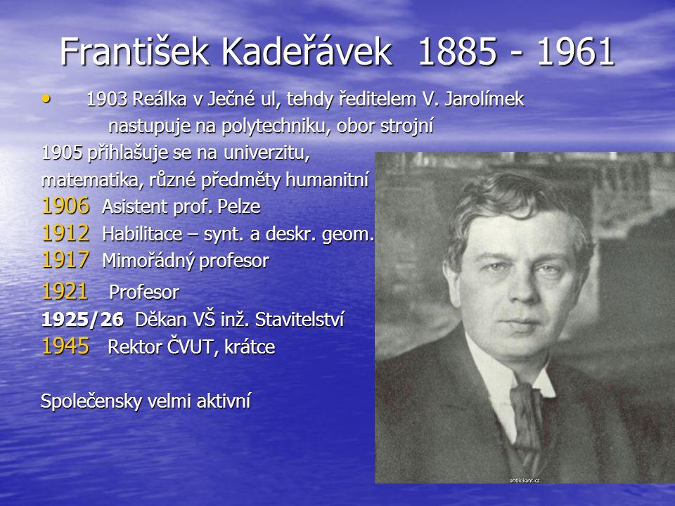 František Kadeřávek 1885 - 1961 1903 Reálka v Ječné ul, tehdy ředitelem V. Jarolímek 1903 Reálka v Ječné ul, tehdy ředitelem V. Jarolímek nastupuje na