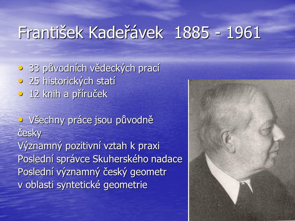 František Kadeřávek 1885 - 1961 33 původních vědeckých prací 33 původních vědeckých prací 25 historických statí 25 historických statí 12 knih a příruč