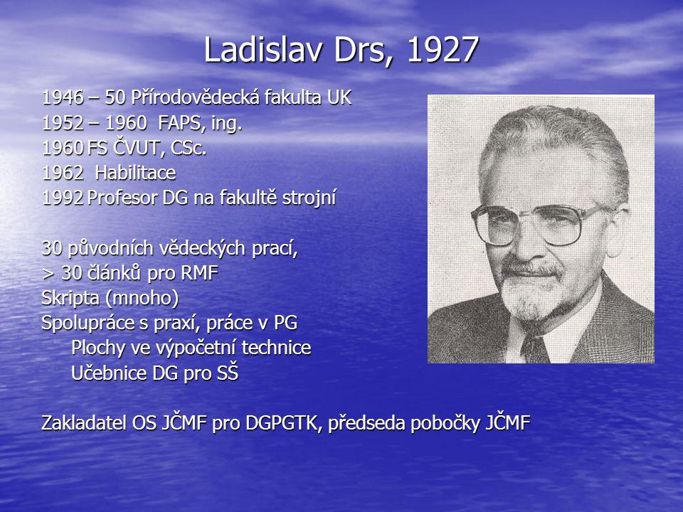 Ladislav Drs, 1927 1946 – 50 Přírodovědecká fakulta UK 1952 – 1960 FAPS, ing. 1960FS ČVUT, CSc. 1962 Habilitace 1992Profesor DG na fakultě strojní 30