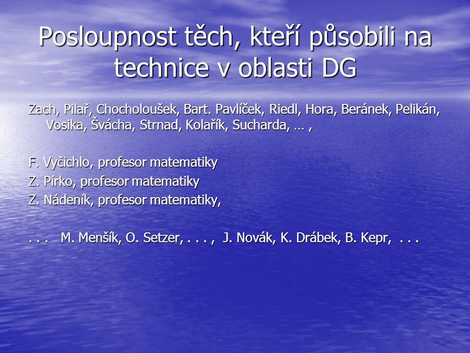 Posloupnost těch, kteří působili na technice v oblasti DG Zach, Pilař, Chocholoušek, Bart. Pavlíček, Riedl, Hora, Beránek, Pelikán, Vosika, Švácha, St