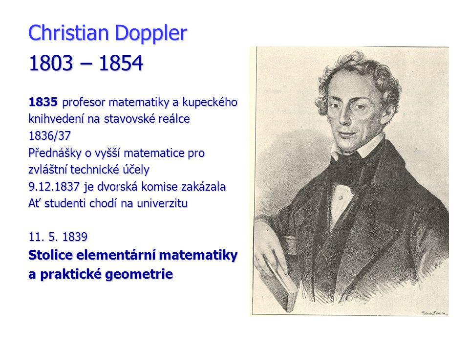 Christian Doppler 1803 – 1854 1835 profesor matematiky a kupeckého knihvedení na stavovské reálce 1836/37 Přednášky o vyšší matematice pro zvláštní te