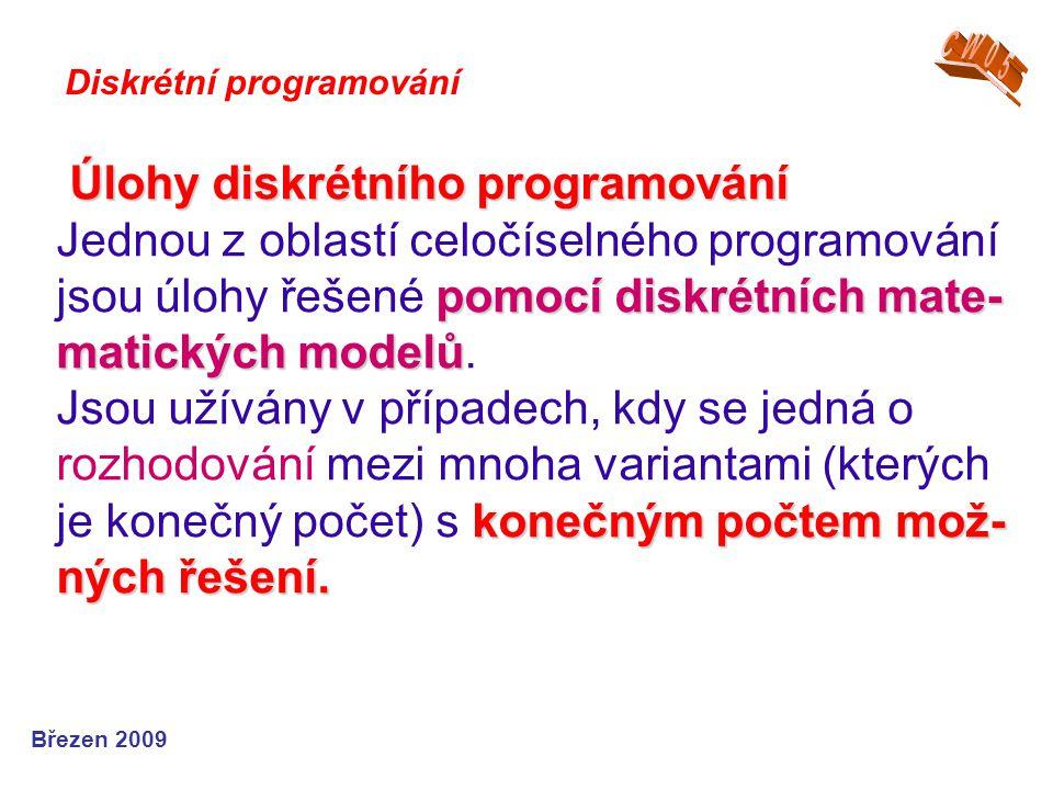Úlohy diskrétního programování pomocí diskrétních mate- matických modelů konečným počtem mož- ných řešení. Úlohy diskrétního programování Jednou z obl