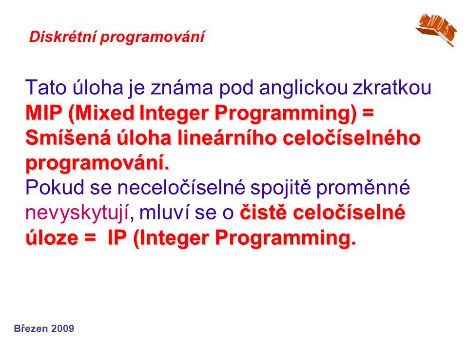 MIP (Mixed Integer Programming) = Smíšená úloha lineárního celočíselného programování. čistě celočíselné úloze = IP (Integer Programming. Tato úloha j