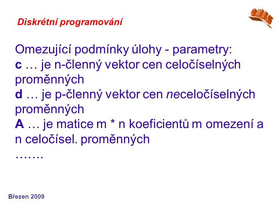 ……. Omezující podmínky úlohy - parametry: c … je n-členný vektor cen celočíselných proměnných d … je p-členný vektor cen neceločíselných proměnných A