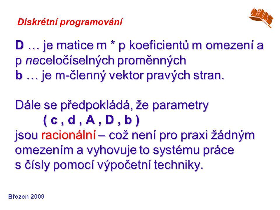 D … je matice m * p koeficientů m omezení a p neceločíselných proměnných b … je m-členný vektor pravých stran. Dále se předpokládá, že parametry ( c,