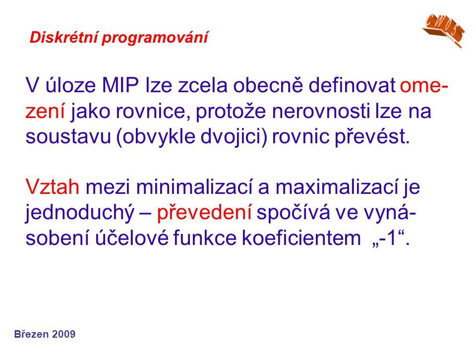 V úloze MIP lze zcela obecně definovat ome- zení jako rovnice, protože nerovnosti lze na soustavu (obvykle dvojici) rovnic převést. Vztah mezi minimal