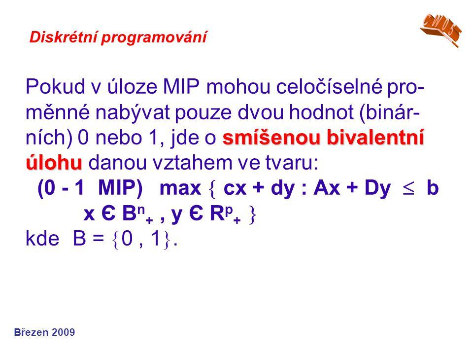 smíšenou bivalentní úlohu Pokud v úloze MIP mohou celočíselné pro- měnné nabývat pouze dvou hodnot (binár- ních) 0 nebo 1, jde o smíšenou bivalentní ú