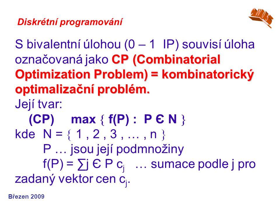 CP (Combinatorial Optimization Problem)= kombinatorický optimalizační problém. S bivalentní úlohou (0 – 1 IP) souvisí úloha označovaná jako CP (Combin