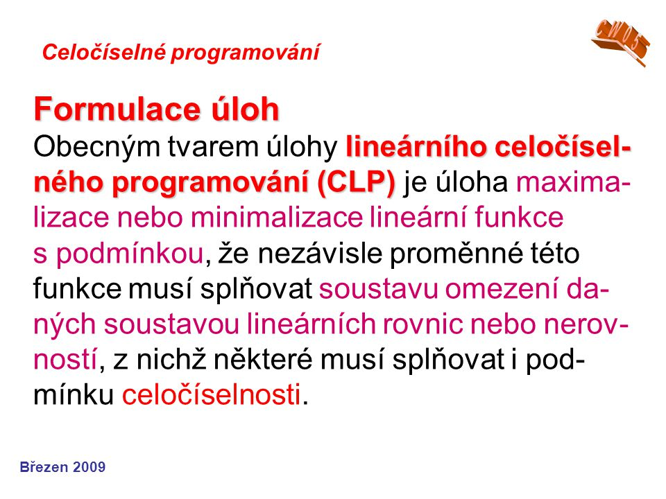 Formulace úloh lineárního celočísel- ného programování (CLP) Formulace úloh Obecným tvarem úlohy lineárního celočísel- ného programování (CLP) je úloh