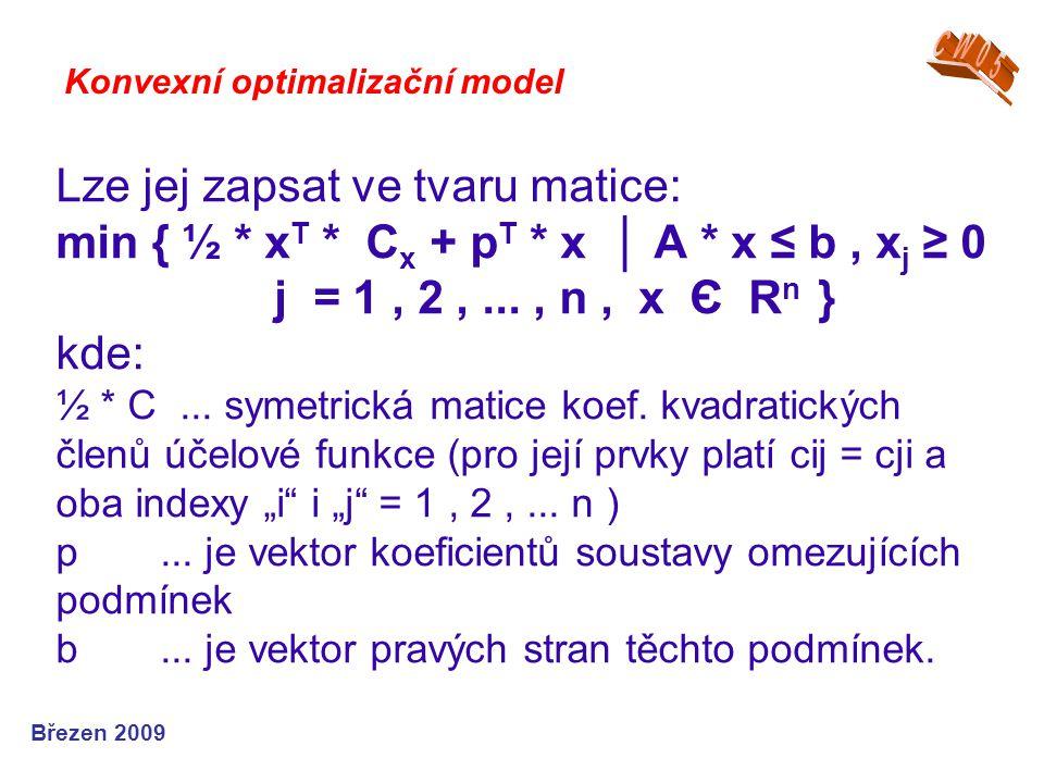 Lze jej zapsat ve tvaru matice: min { ½ * x T * C x + p T * x │ A * x ≤ b, x j ≥ 0 j = 1, 2,..., n, x Є R n } kde: ½ * C... symetrická matice koef. kv