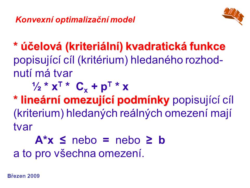 * účelová (kriteriální) kvadratická funkce * lineární omezující podmínky * účelová (kriteriální) kvadratická funkce popisující cíl (kritérium) hledané