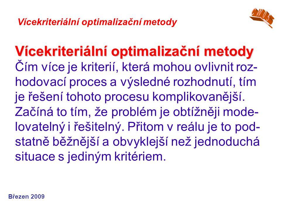 Vícekriteriální optimalizační metody Vícekriteriální optimalizační metody Čím více je kriterií, která mohou ovlivnit roz- hodovací proces a výsledné r