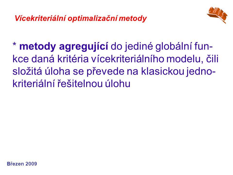 * metody agregující do jediné globální fun- kce daná kritéria vícekriteriálního modelu, čili složitá úloha se převede na klasickou jedno- kriteriální