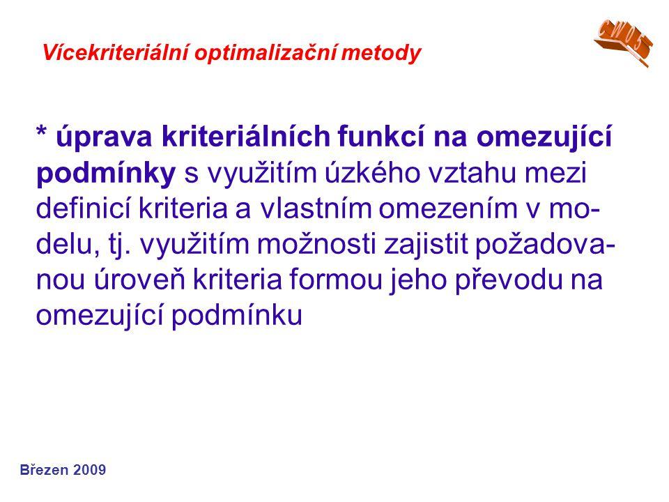 * úprava kriteriálních funkcí na omezující podmínky s využitím úzkého vztahu mezi definicí kriteria a vlastním omezením v mo- delu, tj. využitím možno