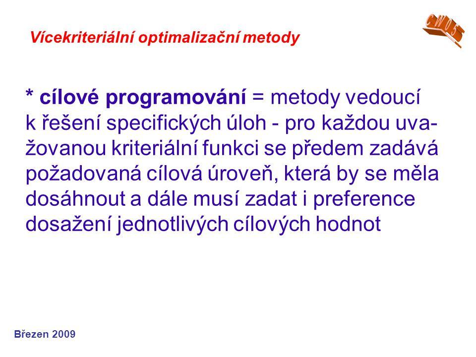 * cílové programování = metody vedoucí k řešení specifických úloh - pro každou uva- žovanou kriteriální funkci se předem zadává požadovaná cílová úrov