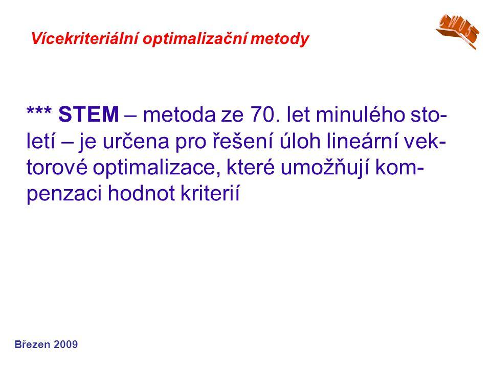*** STEM – metoda ze 70. let minulého sto- letí – je určena pro řešení úloh lineární vek- torové optimalizace, které umožňují kom- penzaci hodnot krit