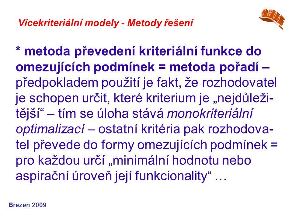 * metoda převedení kriteriální funkce do omezujících podmínek = metoda pořadí – předpokladem použití je fakt, že rozhodovatel je schopen určit, které