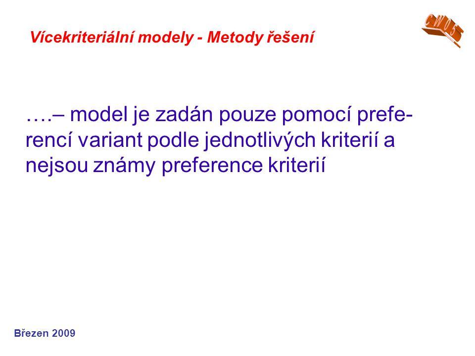 ….– model je zadán pouze pomocí prefe- rencí variant podle jednotlivých kriterií a nejsou známy preference kriterií Březen 2009 Vícekriteriální modely