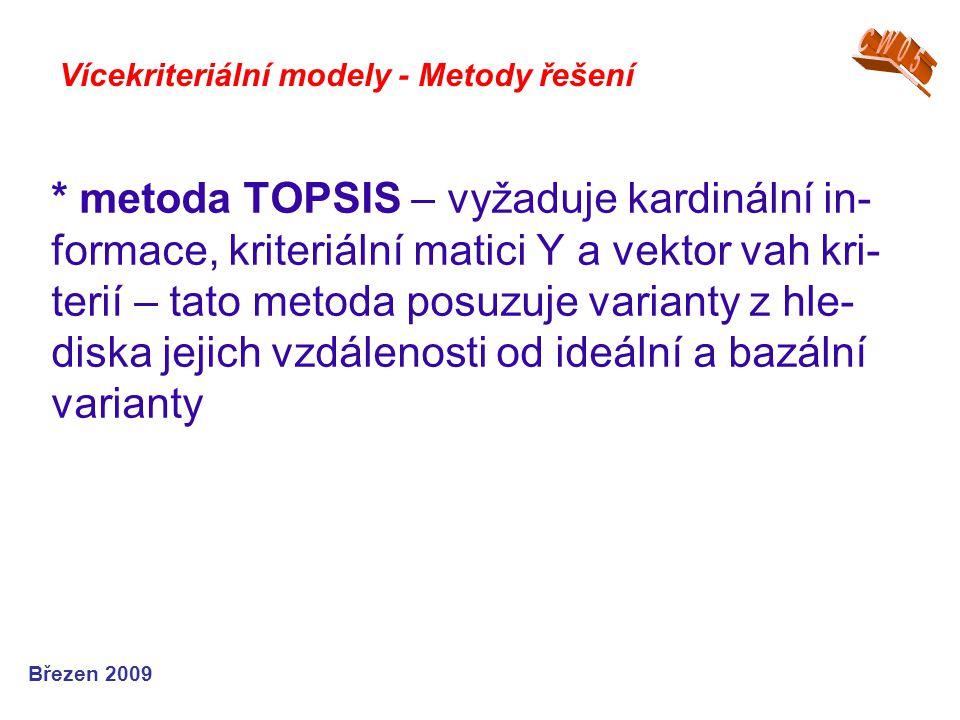 * metoda TOPSIS – vyžaduje kardinální in- formace, kriteriální matici Y a vektor vah kri- terií – tato metoda posuzuje varianty z hle- diska jejich vz