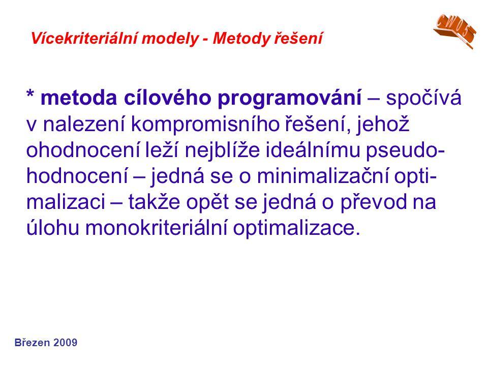 * metoda cílového programování – spočívá v nalezení kompromisního řešení, jehož ohodnocení leží nejblíže ideálnímu pseudo- hodnocení – jedná se o mini