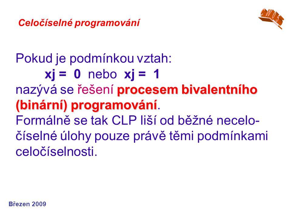 procesem bivalentního (binární) programování Pokud je podmínkou vztah: xj = 0 nebo xj = 1 nazývá se řešení procesem bivalentního (binární) programován