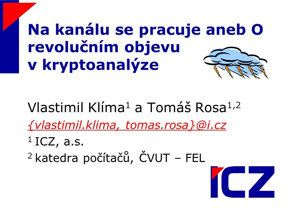 ICZ a.s.23 Postranní kanály u asymetrických šifer RSA: modul n, veřejný exponent e, privátní exponent d data - doplnění (formátování), poté zašifrování: c = m e mod n odšifrování: m = c d mod n, poté kontrola formátu, odstranění doplňků problém: co když nevyjdou kontroly chybové hlášení je zdrojem PK
