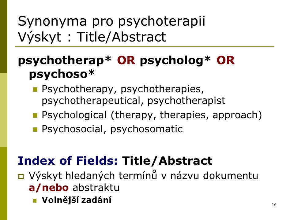16 Synonyma pro psychoterapii Výskyt : Title/Abstract psychotherap* OR psycholog* OR psychoso* Psychotherapy, psychotherapies, psychotherapeutical, ps