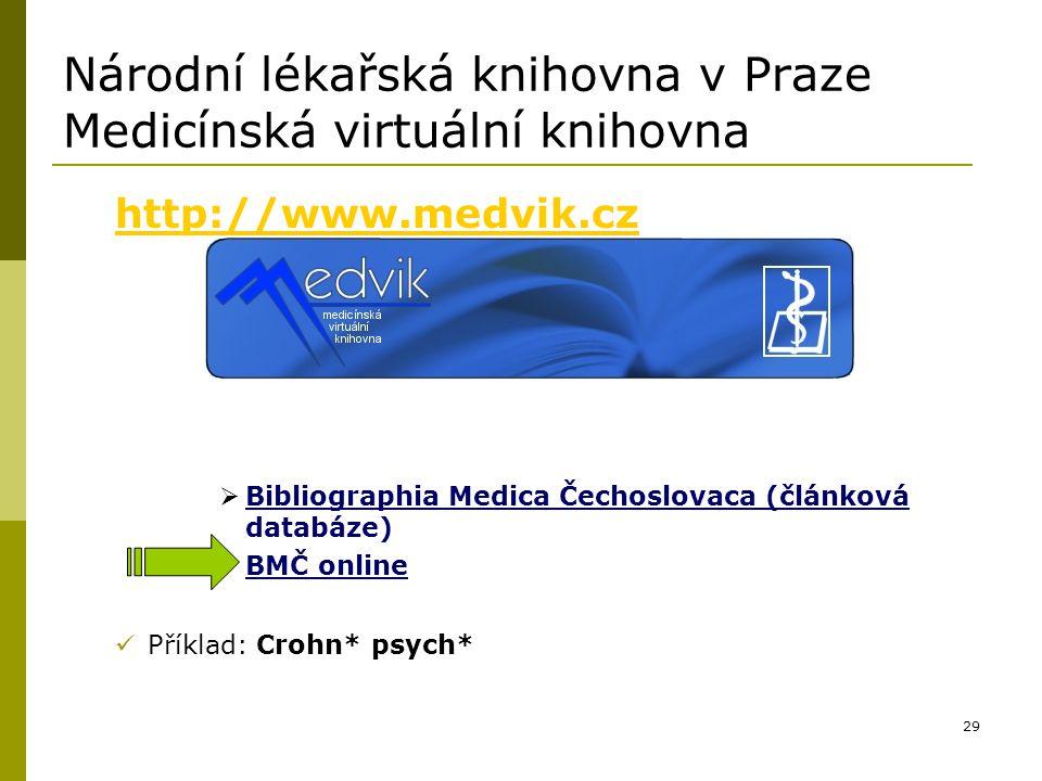 29 Národní lékařská knihovna v Praze Medicínská virtuální knihovna http://www.medvik.cz  Bibliographia Medica Čechoslovaca (článková databáze) BMČ on