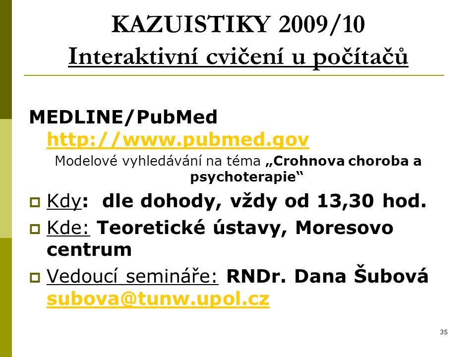 """35 KAZUISTIKY 2009/10 Interaktivní cvičení u počítačů MEDLINE/PubMed http://www.pubmed.gov http://www.pubmed.gov Modelové vyhledávání na téma """"Crohnov"""