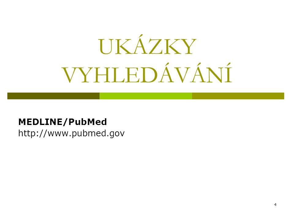 4 UKÁZKY VYHLEDÁVÁNÍ MEDLINE/PubMed http://www.pubmed.gov