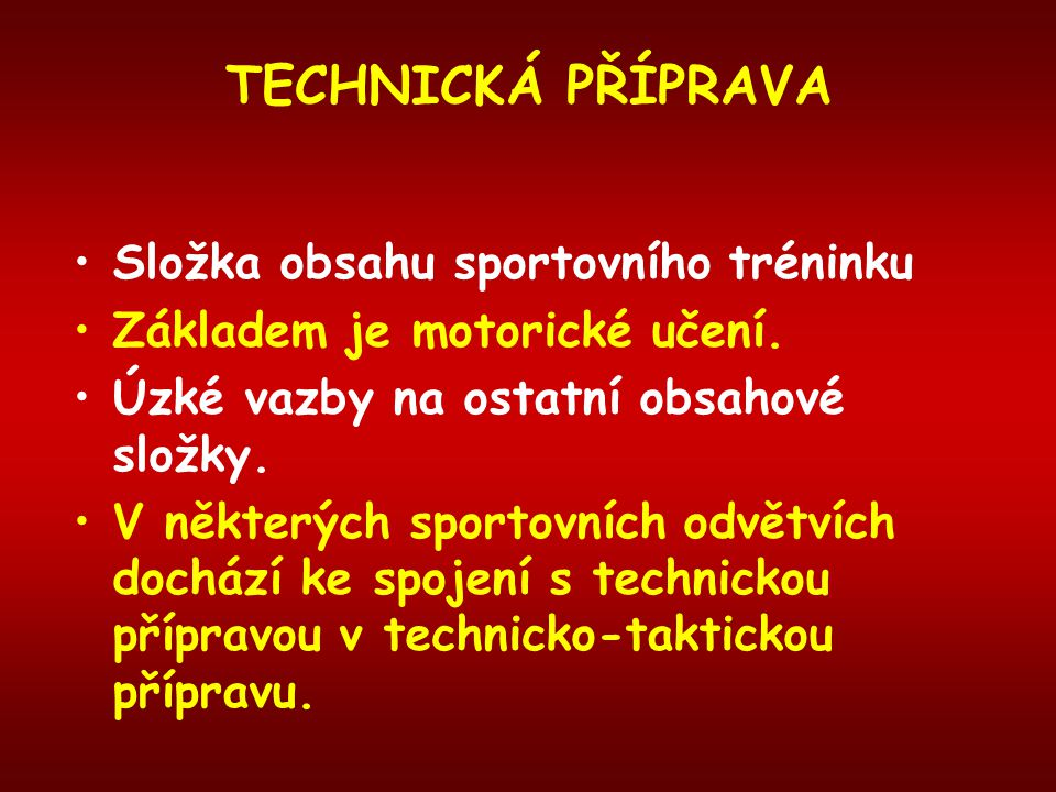 TECHNICKÁ PŘÍPRAVA Složka obsahu sportovního tréninku Základem je motorické učení. Úzké vazby na ostatní obsahové složky. V některých sportovních odvě