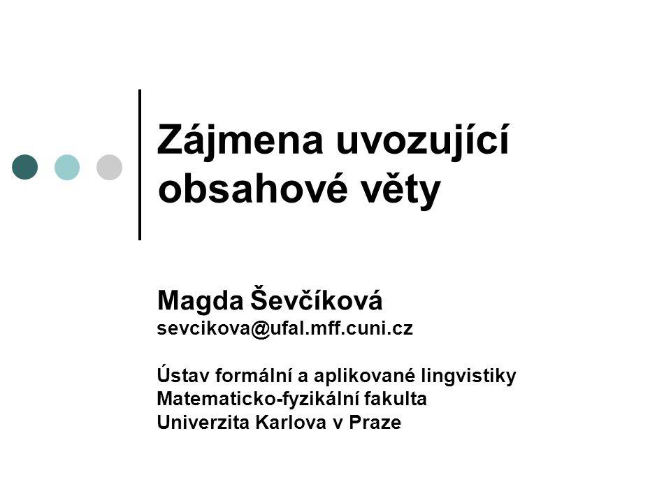 Zájmena uvozující obsahové věty Magda Ševčíková sevcikova@ufal.mff.cuni.cz Ústav formální a aplikované lingvistiky Matematicko-fyzikální fakulta Unive