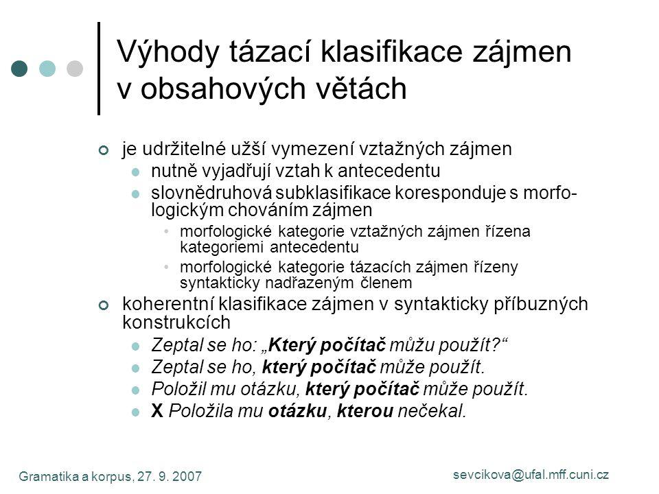 Gramatika a korpus, 27. 9. 2007 sevcikova@ufal.mff.cuni.cz Výhody tázací klasifikace zájmen v obsahových větách je udržitelné užší vymezení vztažných