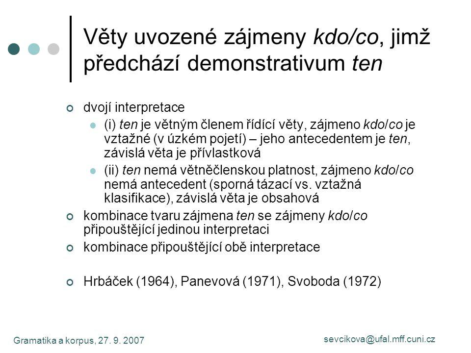 Gramatika a korpus, 27. 9. 2007 sevcikova@ufal.mff.cuni.cz Věty uvozené zájmeny kdo/co, jimž předchází demonstrativum ten dvojí interpretace (i) ten j