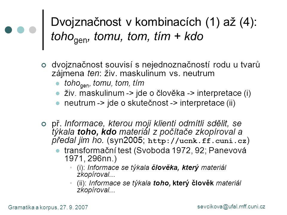 Gramatika a korpus, 27. 9. 2007 sevcikova@ufal.mff.cuni.cz Dvojznačnost v kombinacích (1) až (4): toho gen, tomu, tom, tím + kdo dvojznačnost souvisí
