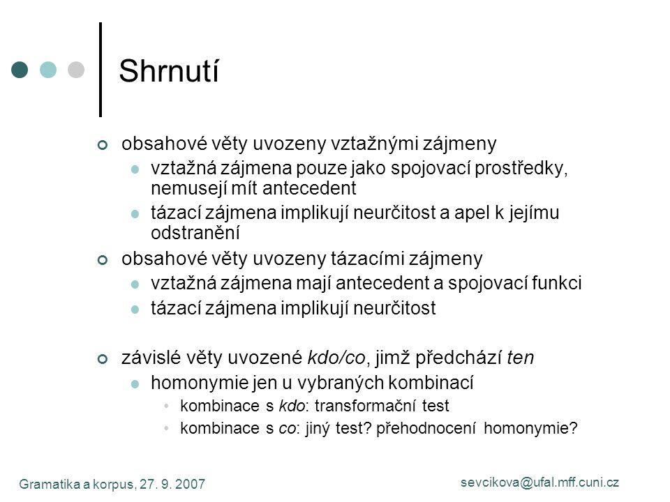 Gramatika a korpus, 27. 9. 2007 sevcikova@ufal.mff.cuni.cz Shrnutí obsahové věty uvozeny vztažnými zájmeny vztažná zájmena pouze jako spojovací prostř