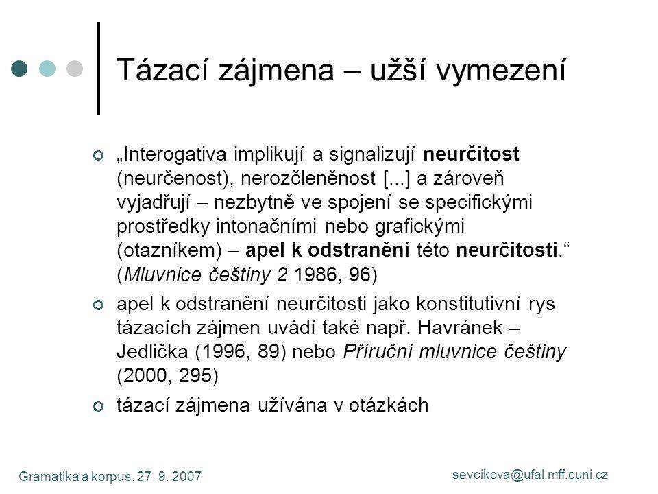 """Gramatika a korpus, 27. 9. 2007 sevcikova@ufal.mff.cuni.cz Tázací zájmena – užší vymezení """"Interogativa implikují a signalizují neurčitost (neurčenost"""