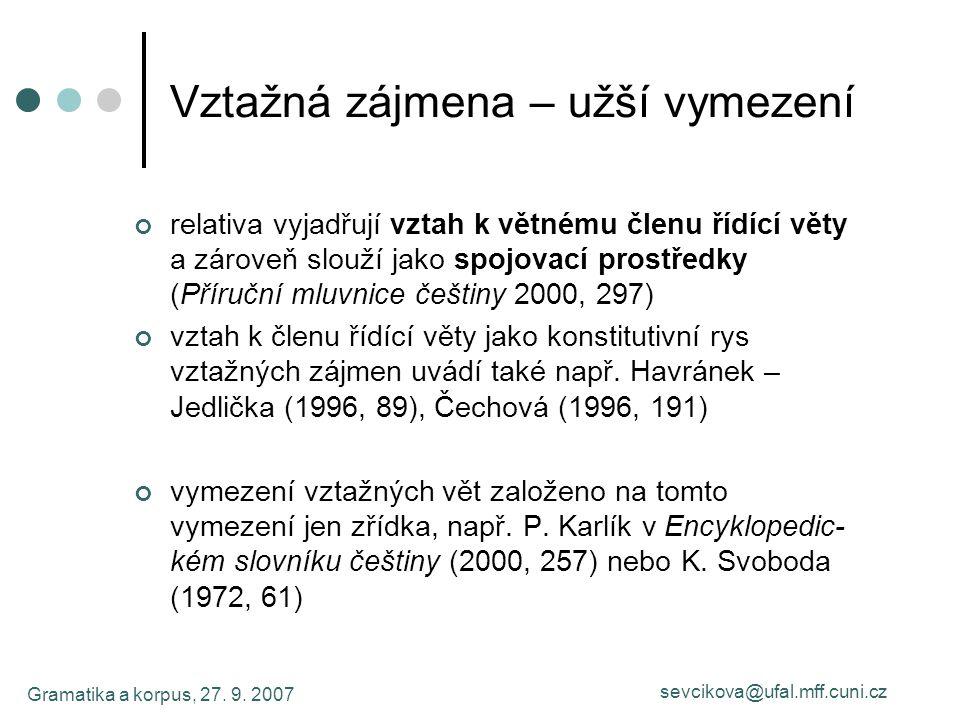Gramatika a korpus, 27. 9. 2007 sevcikova@ufal.mff.cuni.cz Vztažná zájmena – užší vymezení relativa vyjadřují vztah k větnému členu řídící věty a záro