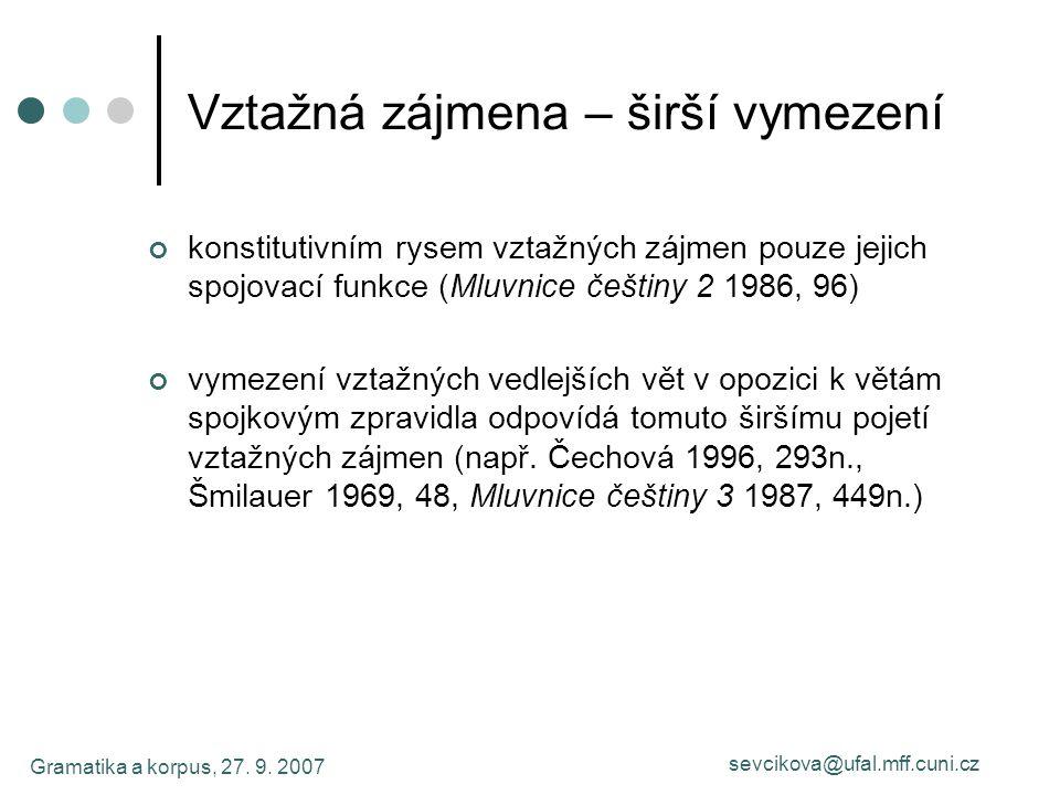 Gramatika a korpus, 27. 9. 2007 sevcikova@ufal.mff.cuni.cz Vztažná zájmena – širší vymezení konstitutivním rysem vztažných zájmen pouze jejich spojova
