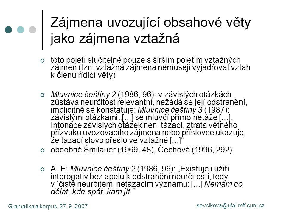 Gramatika a korpus, 27. 9. 2007 sevcikova@ufal.mff.cuni.cz Zájmena uvozující obsahové věty jako zájmena vztažná toto pojetí slučitelné pouze s širším