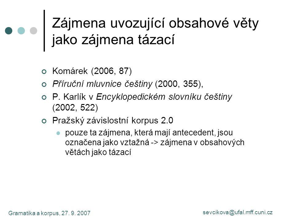Gramatika a korpus, 27. 9. 2007 sevcikova@ufal.mff.cuni.cz Zájmena uvozující obsahové věty jako zájmena tázací Komárek (2006, 87) Příruční mluvnice če