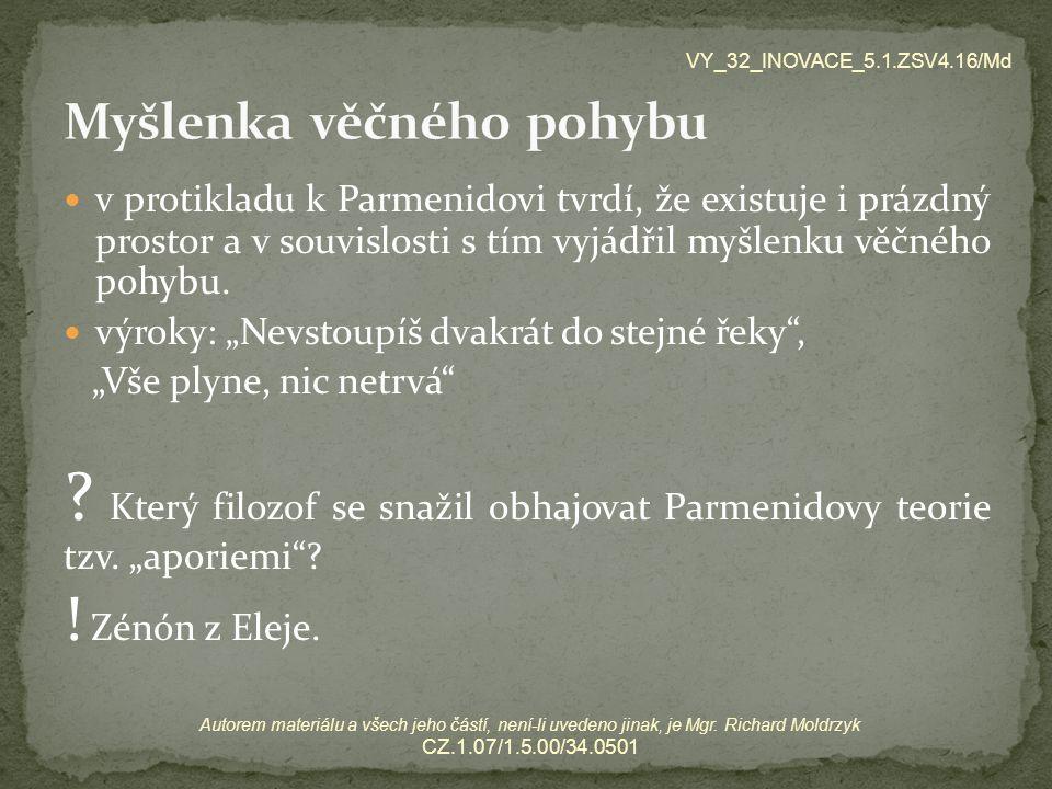 v protikladu k Parmenidovi tvrdí, že existuje i prázdný prostor a v souvislosti s tím vyjádřil myšlenku věčného pohybu.
