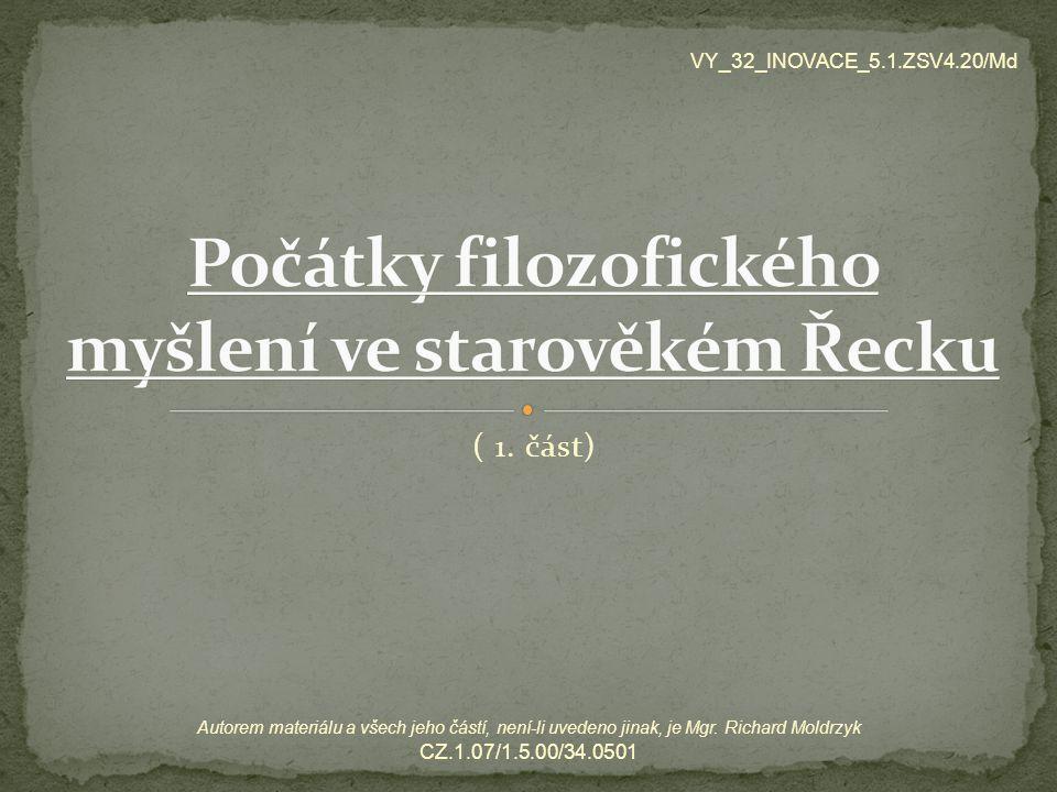 ( 1. část) VY_32_INOVACE_5.1.ZSV4.20/Md Autorem materiálu a všech jeho částí, není-li uvedeno jinak, je Mgr. Richard Moldrzyk CZ.1.07/1.5.00/34.0501
