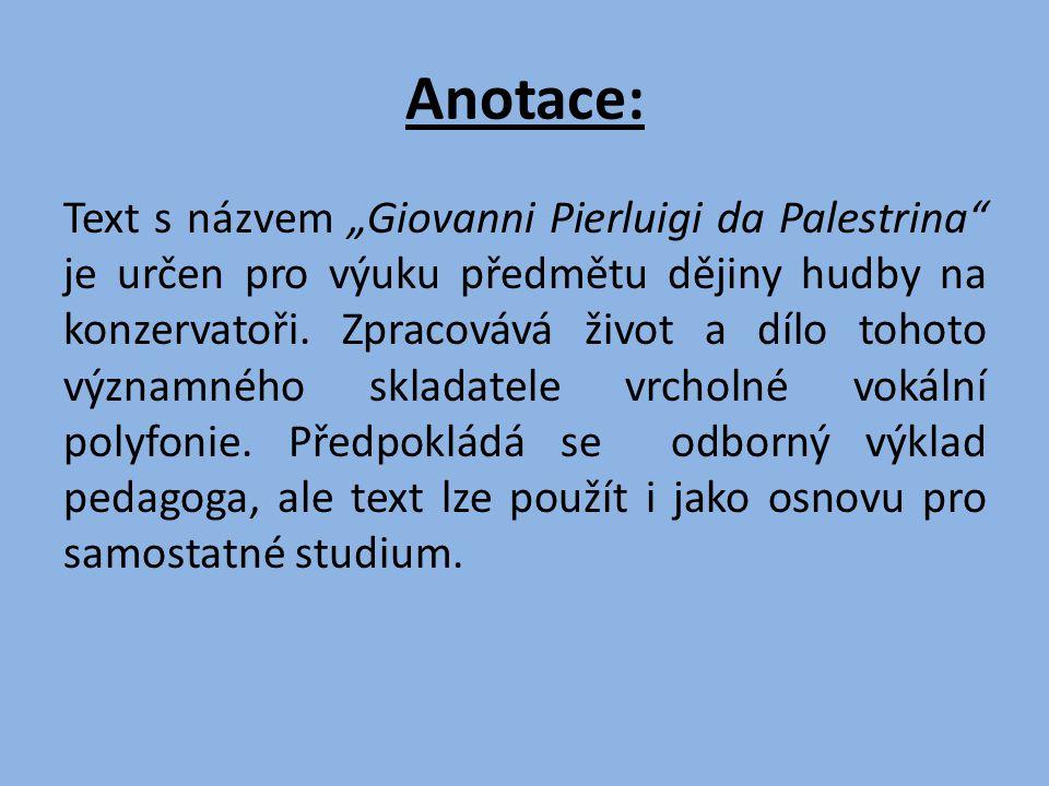 """Anotace: Text s názvem """"Giovanni Pierluigi da Palestrina je určen pro výuku předmětu dějiny hudby na konzervatoři."""
