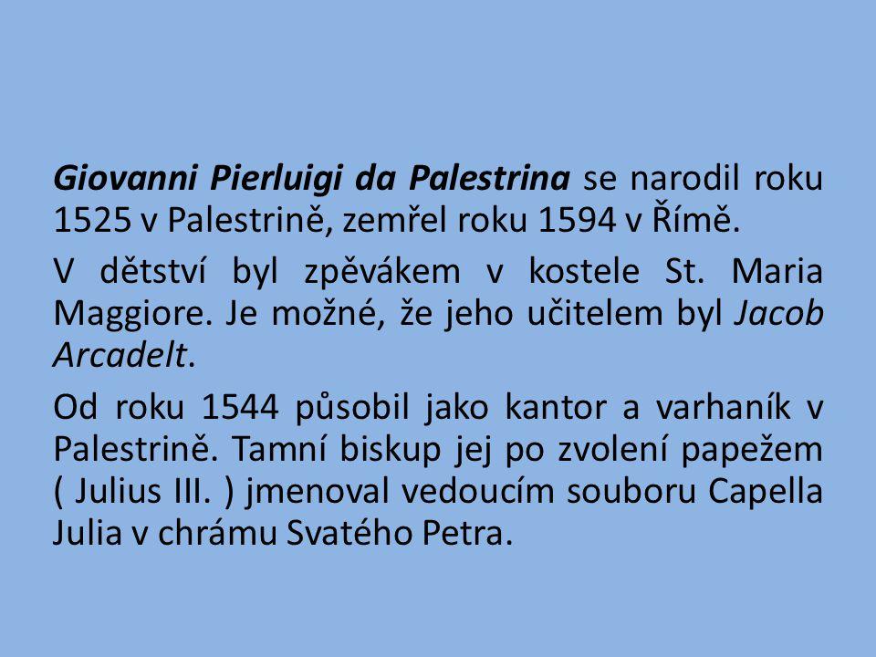 Giovanni Pierluigi da Palestrina se narodil roku 1525 v Palestrině, zemřel roku 1594 v Římě.