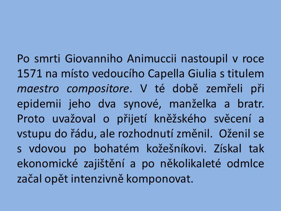 Po smrti Giovanniho Animuccii nastoupil v roce 1571 na místo vedoucího Capella Giulia s titulem maestro compositore.