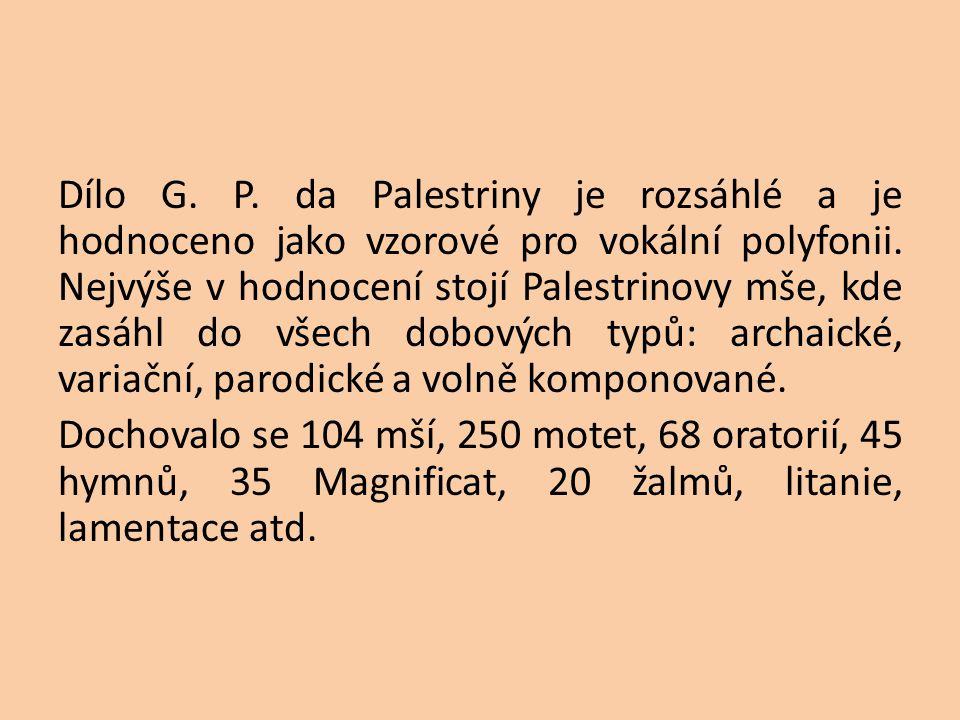 Dílo G. P. da Palestriny je rozsáhlé a je hodnoceno jako vzorové pro vokální polyfonii.